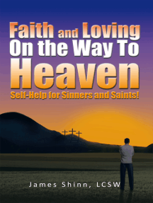 Faith and Loving on the Way to Heaven: Self-Help for Sinners and Saints!