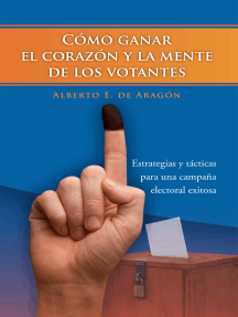 Cómo Ganar El Corazón Y La Mente De Los Votantes: Estrategias Y Tácticas Para Una Campaña Electoral Exitosa