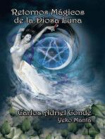 """Retornos Mágicos De La Diosa Luna: Vivencias Y Sueños De Un """"Guerrero"""" Por El """"Áureo Florecer"""""""