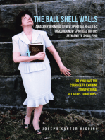 The Ball Shell Walls: Awaken Your Mind to New Spiritual Realities, Discover New Spiritual Truths, Seek and Ye Shall Find