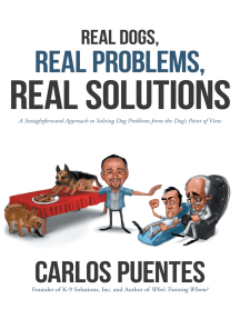 Real Dogs, Real Problems, Real Solutions: A Straightforward Approach to Solving Dog Problems from the Dog's Point of View