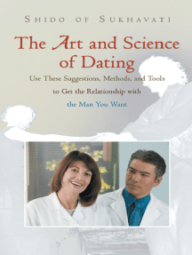 The Art and Science of Dating: Use These Suggestions, Methods, and Tools to Get the Relationship with the Man You Want