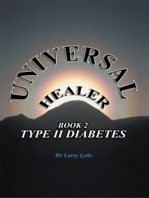 Universal Healer: Book 2 Type Ii Diabetes