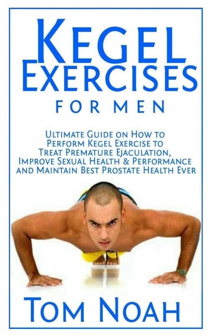 Kegel Exercises For Men By Tom Noah Book Manual Guide