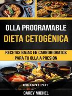 Olla programable: Dieta Cetogénica: Recetas Bajas en Carbohidratos Para Tu Olla A Presión (Instant Pot): Olla programable