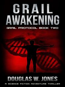 Grail Awakening: The Grail Protocol Series, #2