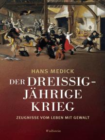 Der Dreißigjährige Krieg: Zeugnisse vom Leben mit Gewalt