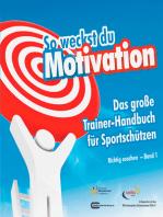 So weckst du Motivation. Das große Trainer-Handbuch für Sportschützen