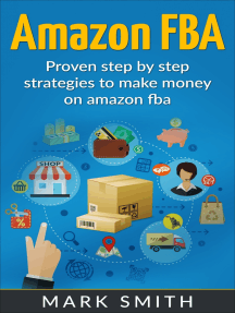 Amazon FBA: Beginners Guide - Proven Step By Step Strategies to Make Money On Amazon FBA