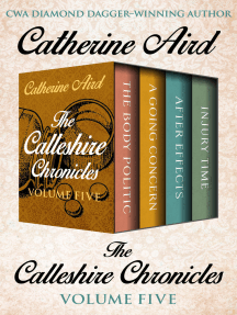 The Calleshire Chronicles Volume Five: The Body Politic, A Going Concern, After Effects, and Injury Time
