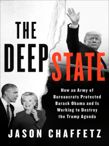 The Deep State: How an Army of Bureaucrats Protected Barack Obama and Is Working to Destroy the Trump Agenda