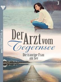 Der Arzt vom Tegernsee 3 – Arztroman: Die traurige Frau am See