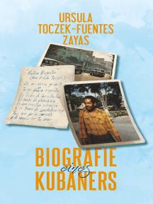 Biografie eines Kubaners: Eine deutsch-kubanische Liebesgeschichte