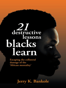21 Destructive Lessons Blacks Learn: Escaping the Collateral Damage of the 'African Mentality'