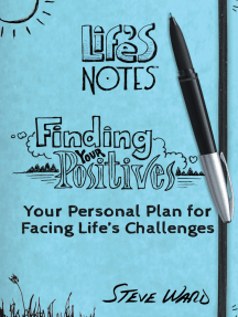 Finding Your Positives: Your Personal Plan for Facing Life'S Challenges