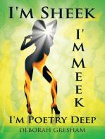 I'm Sheek I'm Meek I'm Poetry Deep