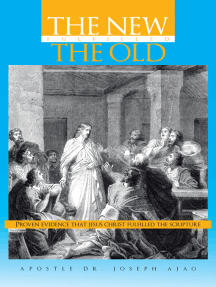 The New Fulfilled the Old: Proven Evidence That Jesus Christ Fulfilled the Scripture