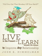 Live in the Present and Learn Valuable Life Lessons to Improve Any Relationship