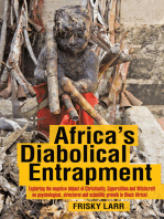 Africa's Diabolical Entrapment: Exploring the Negative Impact of Christianity, Superstition and Witchcraft on Psychological, Structural and Scientific Growth in Black Africa!