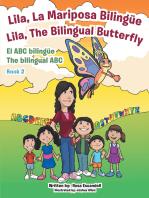Lila, La Mariposa Bilingüe/ Lila, the Bilingual Butterfly El Abc Bilingüe the Bilingual Abc: Book 2