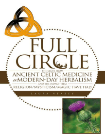 Full Circle: The Segue from Ancient Celtic Medicine to Modern-Day Herbalism and the Impact That Religion/Mysticism/Magic Have Had