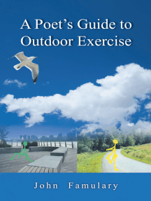 A Poet'S Guide to Outdoor Exercise: Reflections on 30 Years of Outdoor Exercise, Nature Appreciation and an Unconventional Life