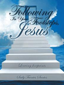 Following in Your Footsteps, Jesus.: Leaving Footprints