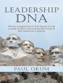 Leadership Dna: Why the Accepted Premise That Anyone Can Be a Leader Is Utterly False and the Main Cause of Poor Leadership in America