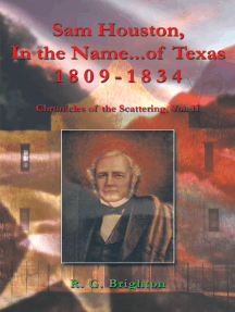 Sam Houston in the Name of Texas 1809-1834: Chronicles of the Scattering, Vol. Ii