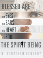 Blessed Are the Eyes, the Ears, the Heart, the Soul; the Spirit Being
