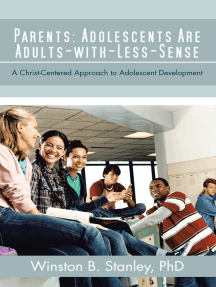 Parents: Adolescents Are Adults-With-Less-Sense: A Christ-Centered Approach to Adolescent Development