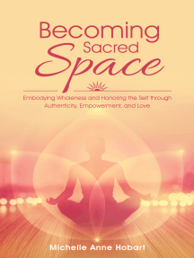 Becoming Sacred Space: Embodying Wholeness and Honoring the Self Through Authenticity, Empowerment, and Love
