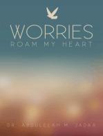 Worries Roam My Heart