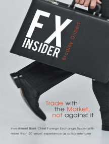 Fx Insider: Investment Bank Chief Foreign Exchange Trader with More Than 20 Years' Experience as a Marketmaker