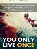 You Only Live Once Develop Self-Confidence, Eliminate Negative Thoughts, Find Your Passion & Become a Great Leader