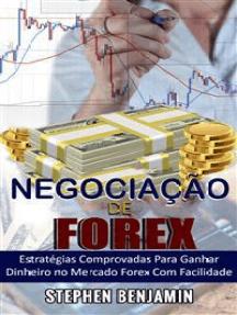 Negociação de Forex:  Estratégias comprovadas para ganhar dinheiro no Mercado Forex com facilidade