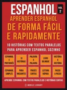 Espanhol - Aprender espanhol de forma fácil e rapidamente (Vol 2): 10 histórias com textos paralelos para aprender espanhol sozinho
