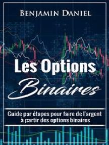 Les Options Binaires:  Guide par étapes pour faire de l'argent à partir des options binaires
