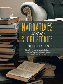 Narratives and Short Stories: Non-Fiction Narratives Including Memoirs of Author, Followed by Ten Unique Fictional Stories