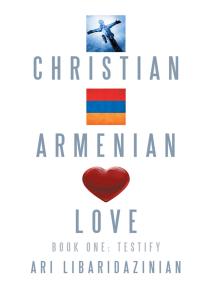 Christian, Armenian, Love: Book One: Testify