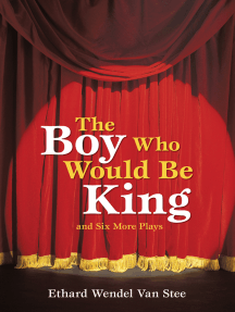The Boy Who Would Be King: And Six More Plays