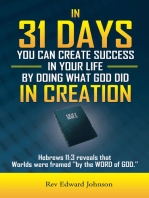In 31 Days You Can Create Success in Your Life by Doing What God Did in Creation