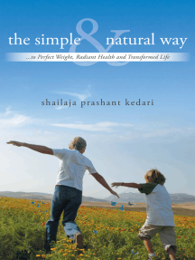 The Simple and Natural Way: ...To Perfect Weight, Radiant Health and Transformed Life