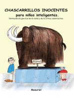 Chascarrillos Inocentes Para Niños Inteligentes.: Invitación Al Ejercicio De La Ironía Y De La Crítica Constructiva.