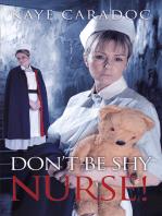 Don'T Be Shy, Nurse!
