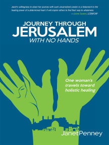 Journey Through Jerusalem with No Hands: One Woman'S Travel Toward Holistic Healing