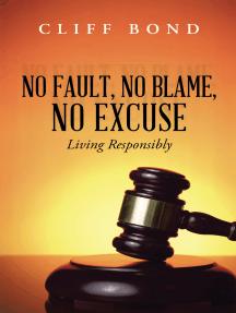 No Fault, No Blame, No Excuse: Living Responsibly