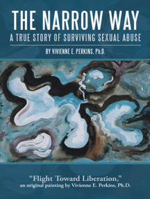 The Narrow Way: A True Story of Surviving Sexual Abuse