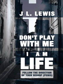 Don't Play with Me, I Am Life: Follow the Direction of Your Bishop (Penis)