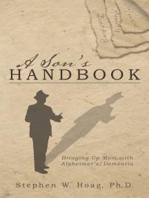 A Son's Handbook: Bringing up Mom with Alzheimer's/Dementia
